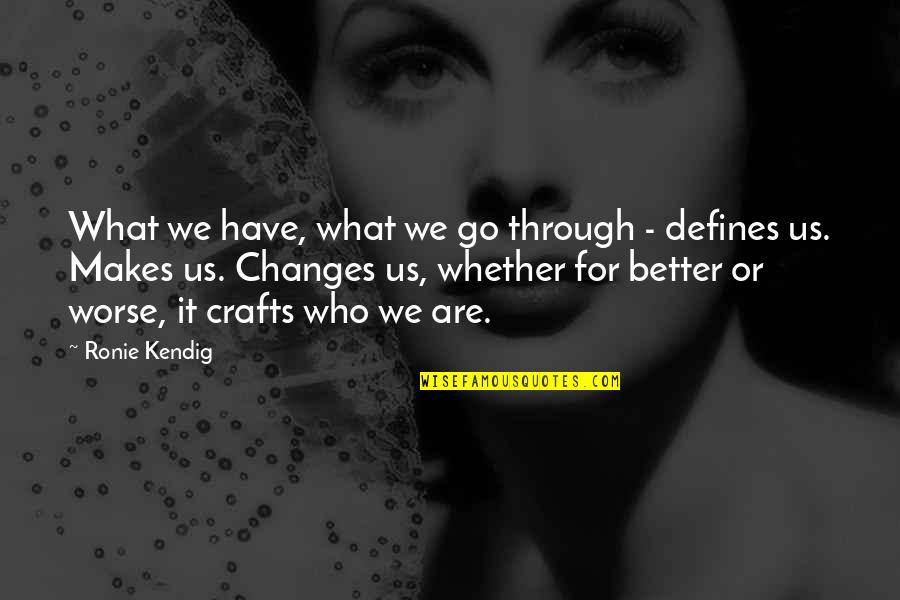 For Better Or Worse Quotes By Ronie Kendig: What we have, what we go through -