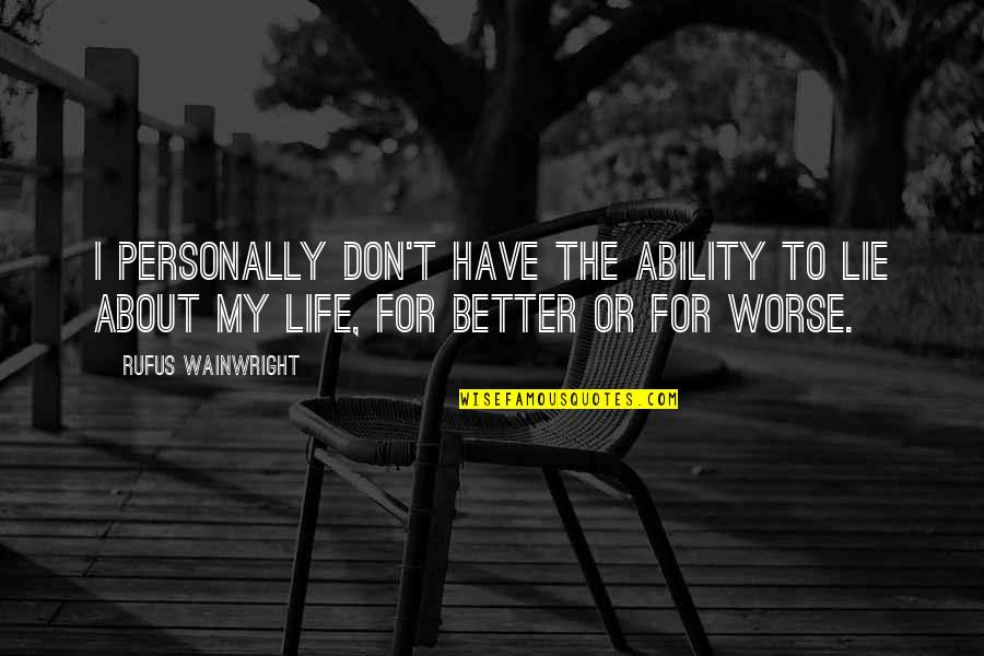 For Better Or Worse Quotes By Rufus Wainwright: I personally don't have the ability to lie