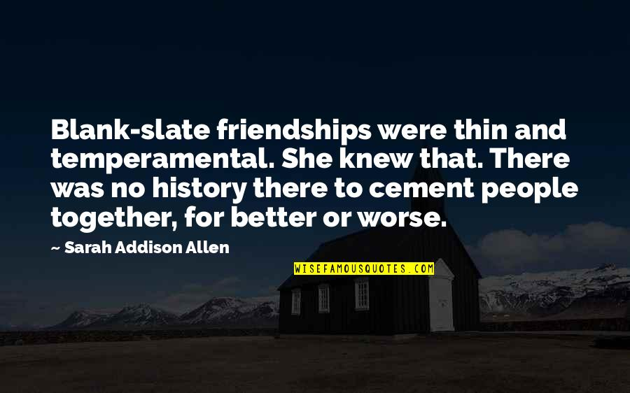 For Better Or Worse Quotes By Sarah Addison Allen: Blank-slate friendships were thin and temperamental. She knew
