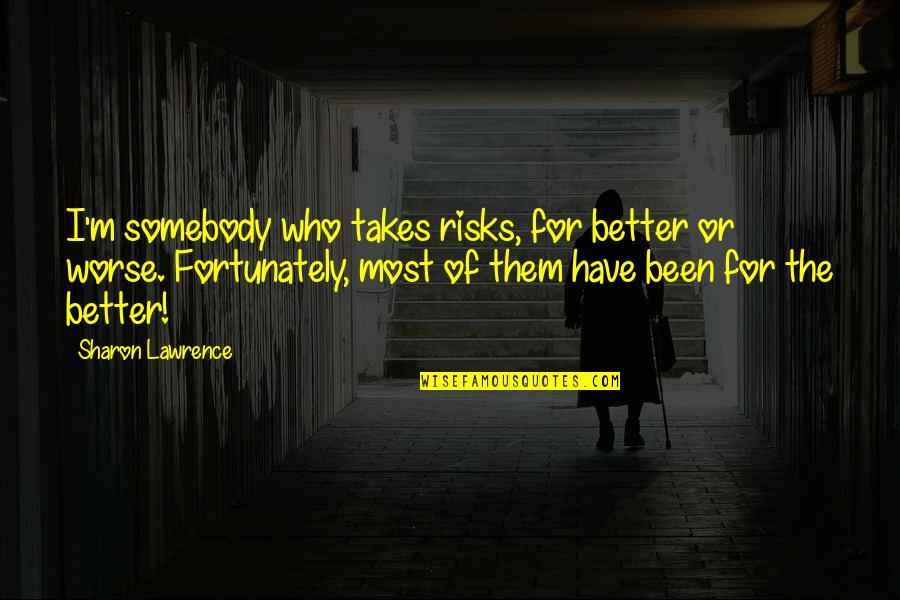 For Better Or Worse Quotes By Sharon Lawrence: I'm somebody who takes risks, for better or