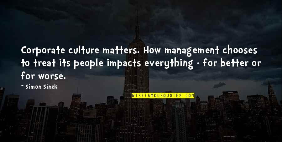 For Better Or Worse Quotes By Simon Sinek: Corporate culture matters. How management chooses to treat