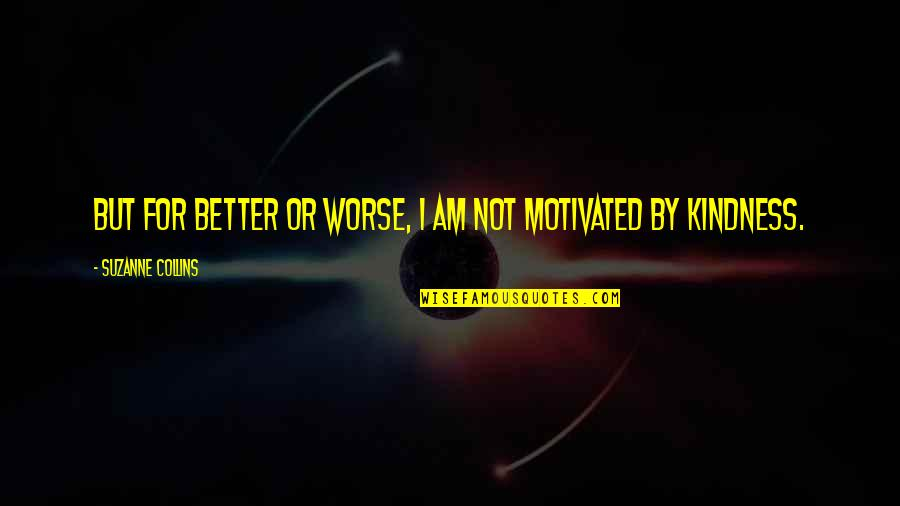 For Better Or Worse Quotes By Suzanne Collins: But for better or worse, I am not