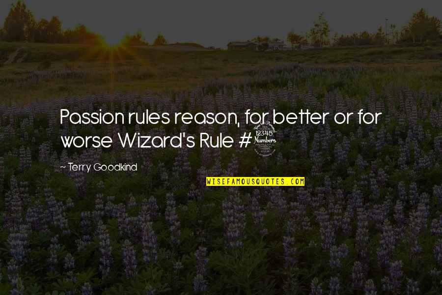 For Better Or Worse Quotes By Terry Goodkind: Passion rules reason, for better or for worse