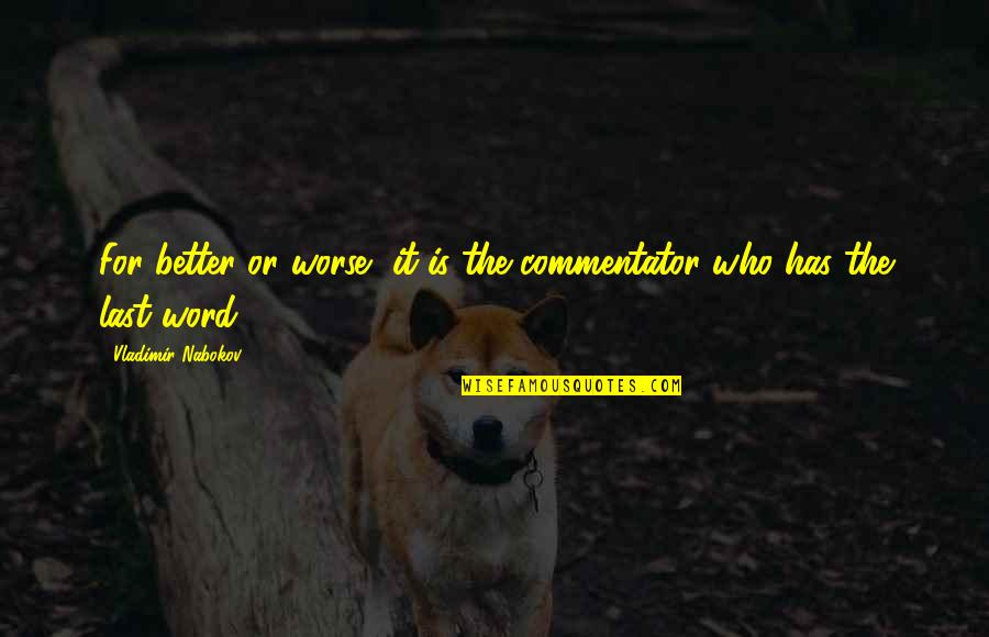 For Better Or Worse Quotes By Vladimir Nabokov: For better or worse, it is the commentator