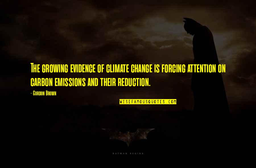 Forcing Change Quotes By Gordon Brown: The growing evidence of climate change is forcing
