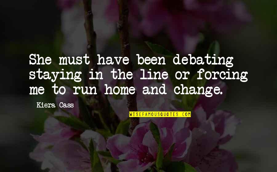 Forcing Change Quotes By Kiera Cass: She must have been debating staying in the