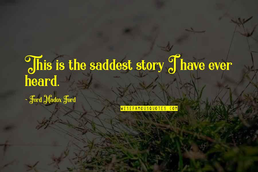 Ford Madox Quotes By Ford Madox Ford: This is the saddest story I have ever