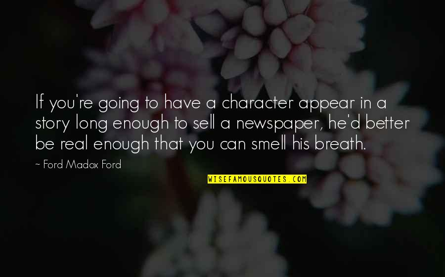 Ford Madox Quotes By Ford Madox Ford: If you're going to have a character appear