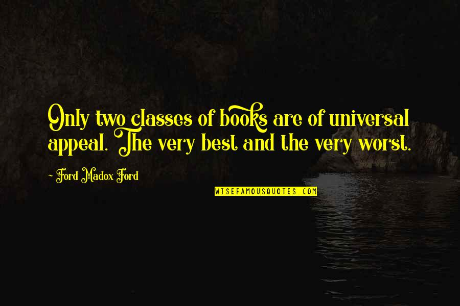 Ford Madox Quotes By Ford Madox Ford: Only two classes of books are of universal