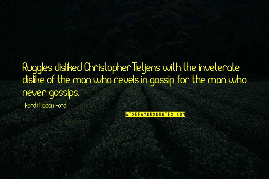 Ford Madox Quotes By Ford Madox Ford: Ruggles disliked Christopher Tietjens with the inveterate dislike