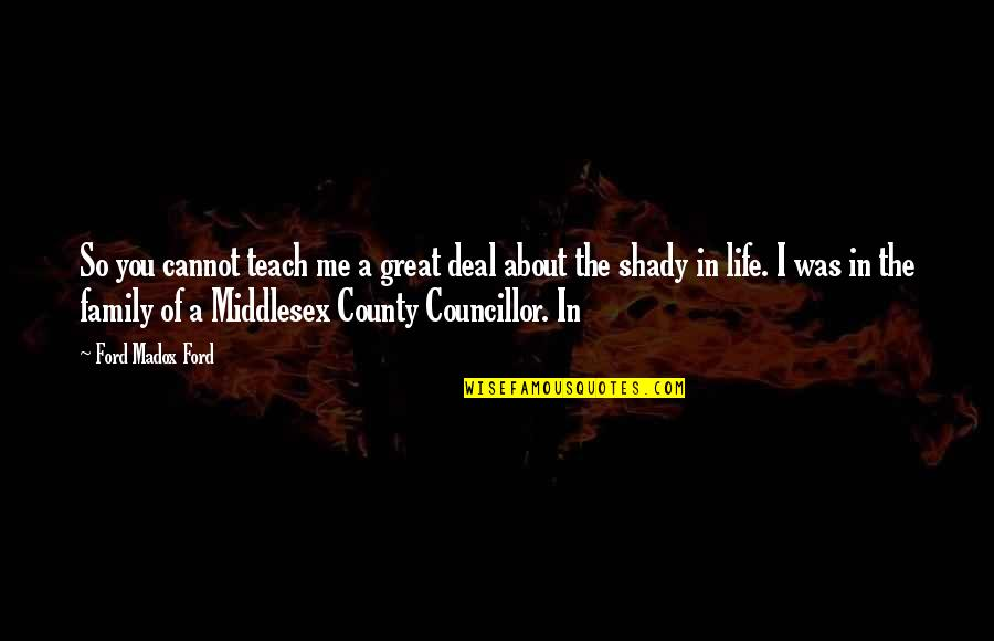 Ford Madox Quotes By Ford Madox Ford: So you cannot teach me a great deal