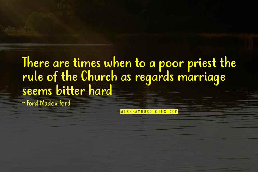 Ford Madox Quotes By Ford Madox Ford: There are times when to a poor priest