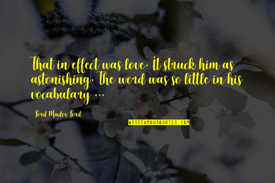 Ford Madox Quotes By Ford Madox Ford: That in effect was love. It struck him