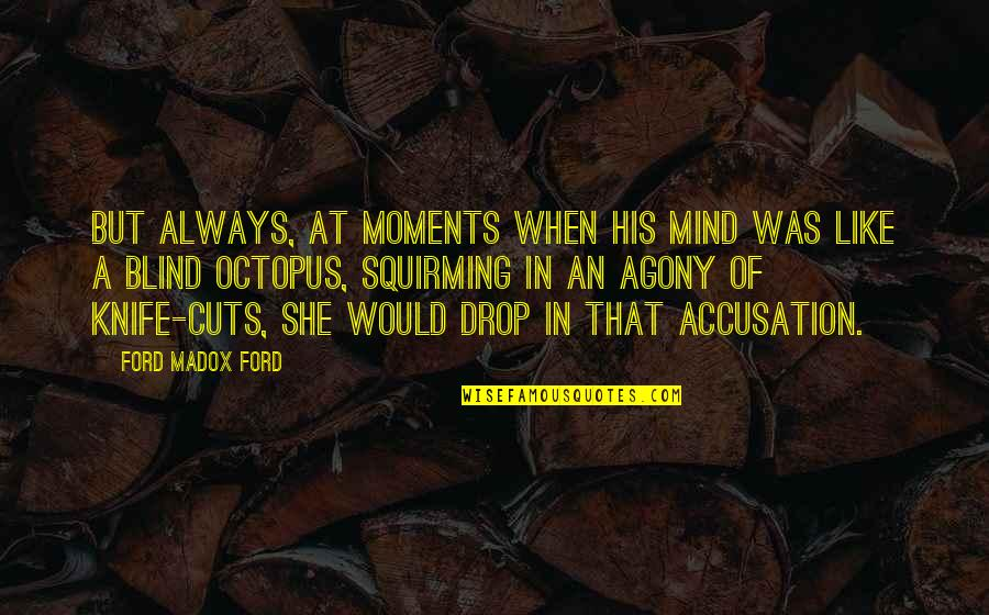 Ford Madox Quotes By Ford Madox Ford: But always, at moments when his mind was