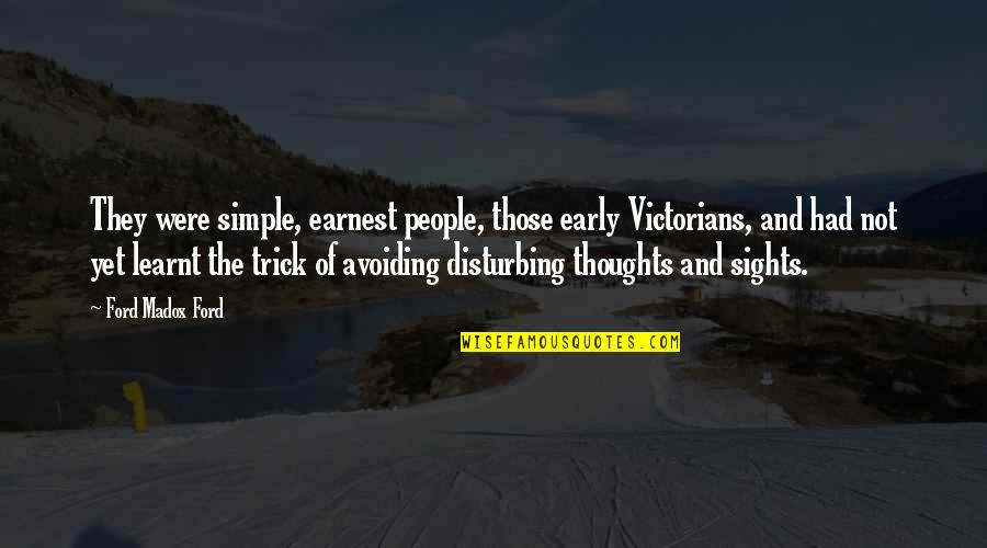 Ford Madox Quotes By Ford Madox Ford: They were simple, earnest people, those early Victorians,