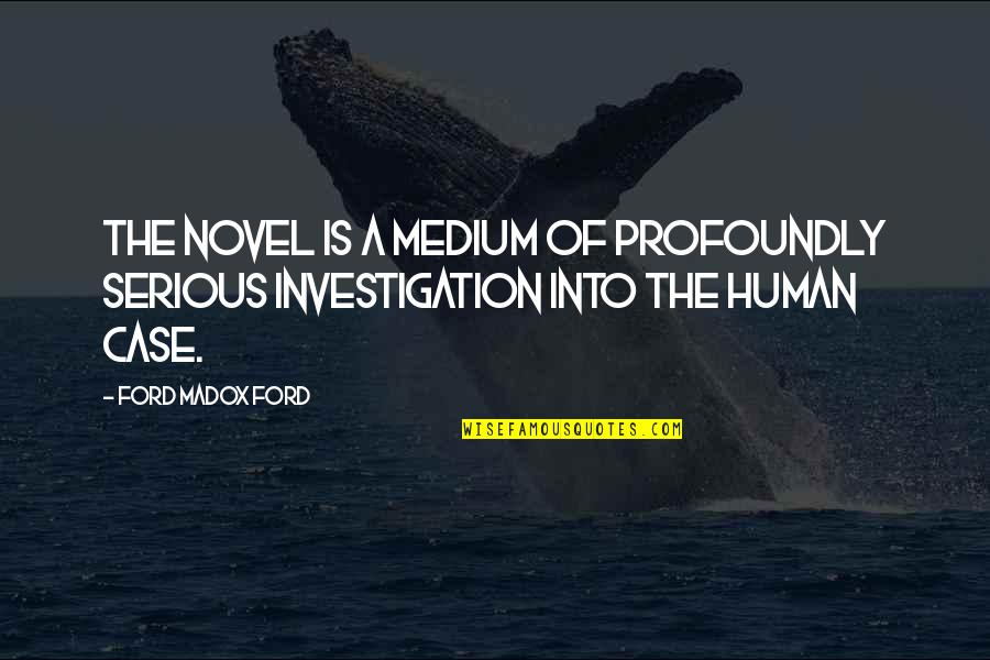 Ford Madox Quotes By Ford Madox Ford: The novel is a medium of profoundly serious