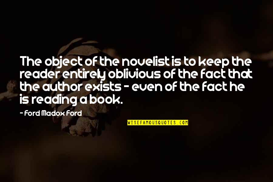 Ford Madox Quotes By Ford Madox Ford: The object of the novelist is to keep