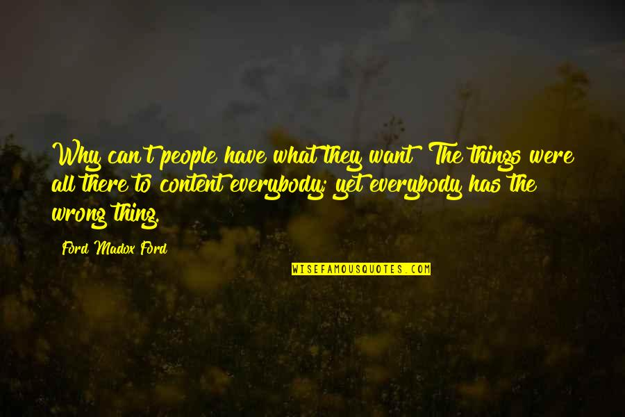 Ford Madox Quotes By Ford Madox Ford: Why can't people have what they want? The