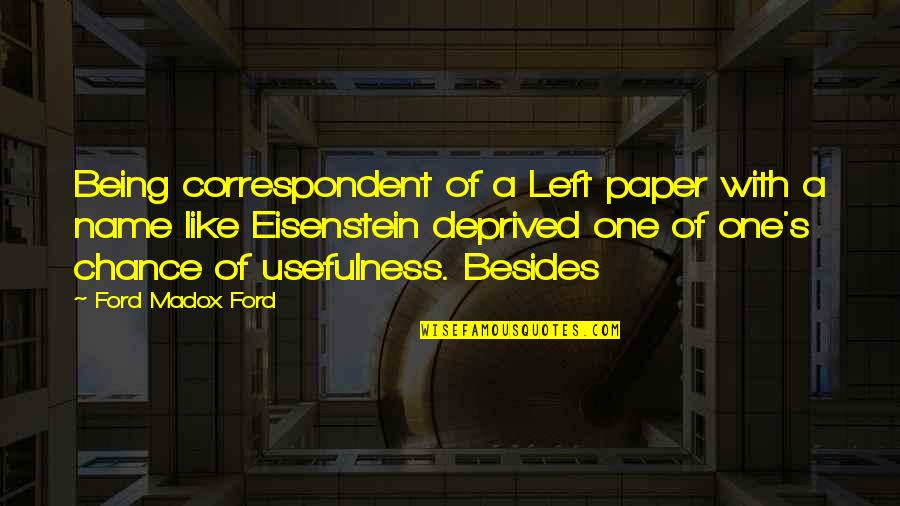 Ford Madox Quotes By Ford Madox Ford: Being correspondent of a Left paper with a