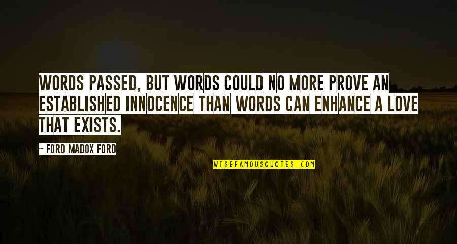 Ford Madox Quotes By Ford Madox Ford: Words passed, but words could no more prove