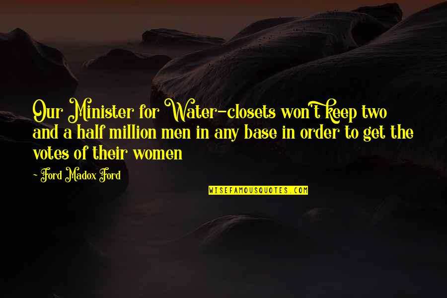 Ford Madox Quotes By Ford Madox Ford: Our Minister for Water-closets won't keep two and