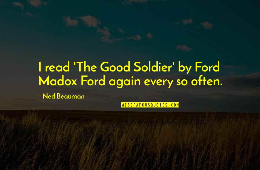 Ford Madox Quotes By Ned Beauman: I read 'The Good Soldier' by Ford Madox