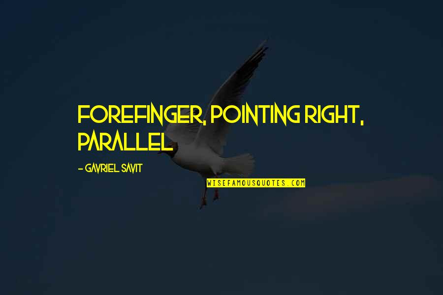 Forefinger Quotes By Gavriel Savit: forefinger, pointing right, parallel