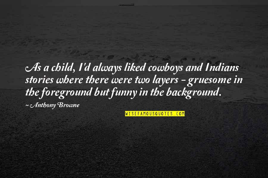Foreground Quotes By Anthony Browne: As a child, I'd always liked cowboys and