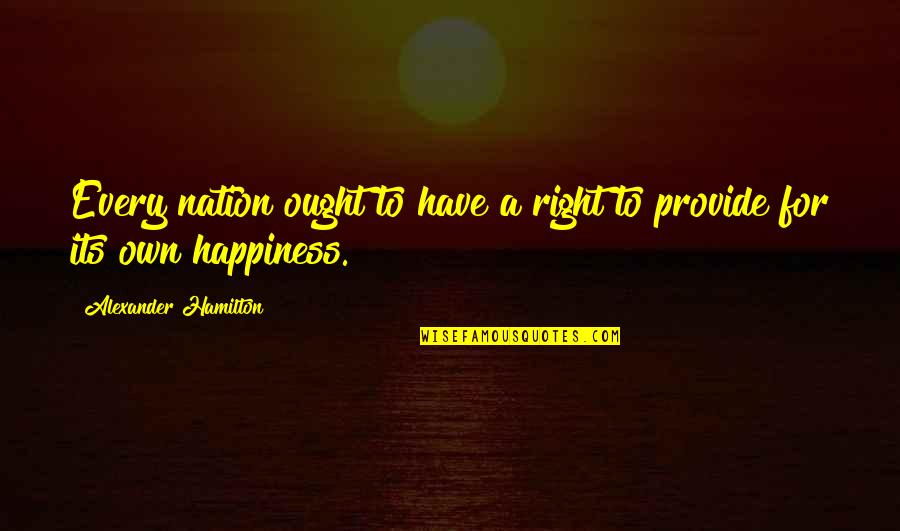 Foreign Policy Quotes By Alexander Hamilton: Every nation ought to have a right to