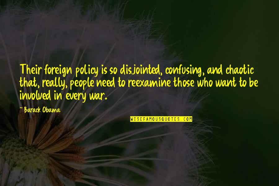 Foreign Policy Quotes By Barack Obama: Their foreign policy is so disjointed, confusing, and