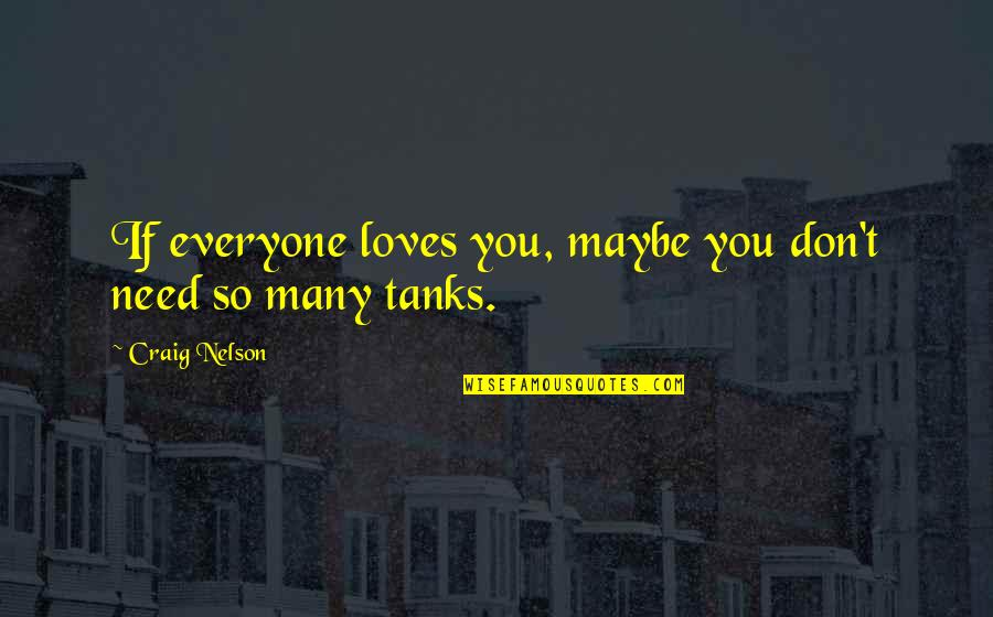 Foreign Policy Quotes By Craig Nelson: If everyone loves you, maybe you don't need