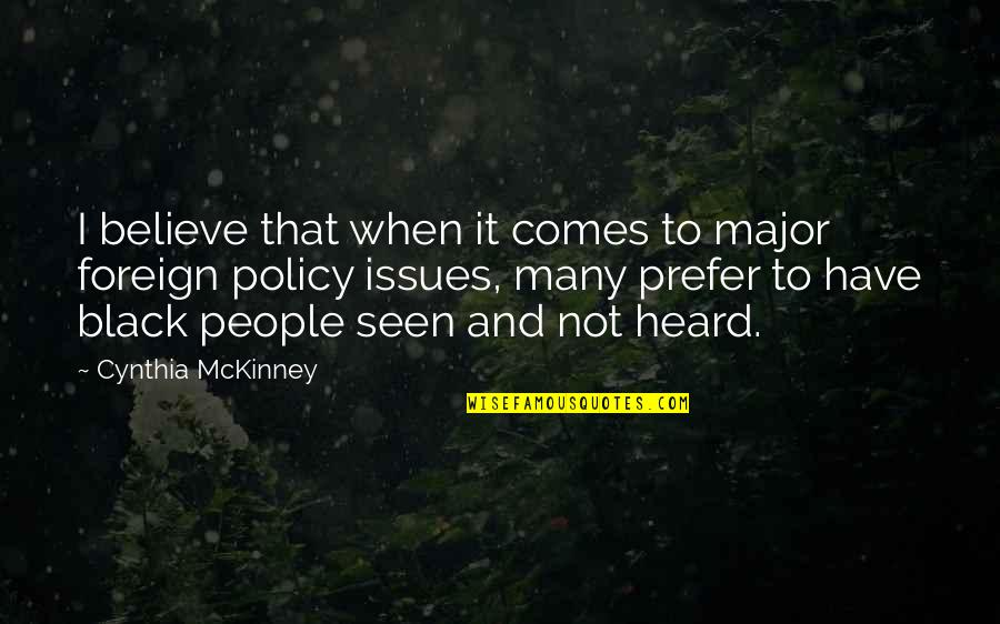 Foreign Policy Quotes By Cynthia McKinney: I believe that when it comes to major