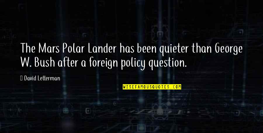 Foreign Policy Quotes By David Letterman: The Mars Polar Lander has been quieter than