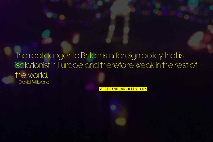 Foreign Policy Quotes By David Miliband: The real danger to Britain is a foreign