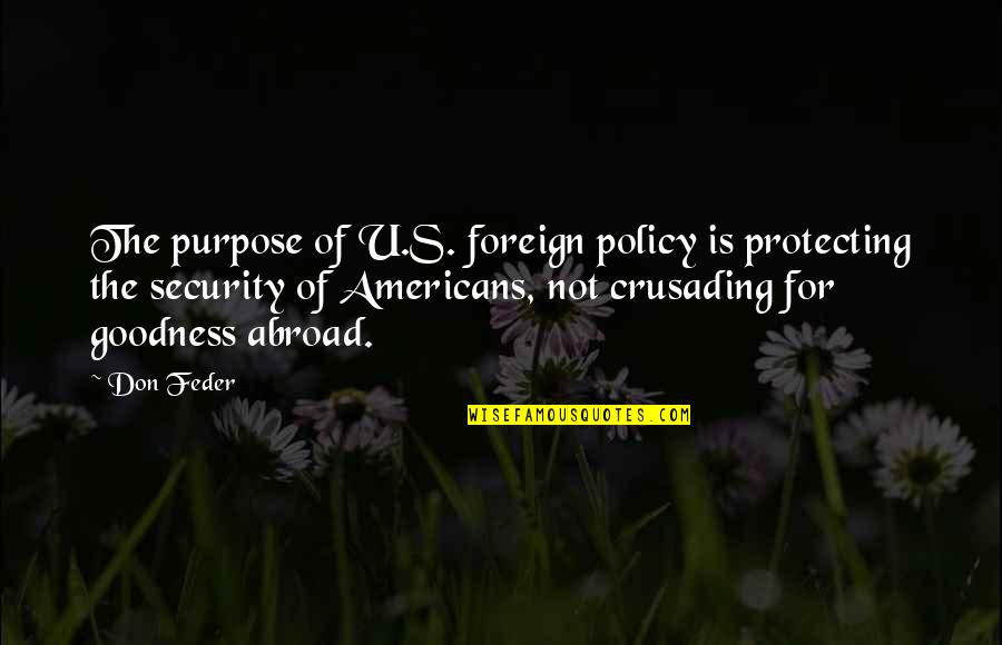 Foreign Policy Quotes By Don Feder: The purpose of U.S. foreign policy is protecting