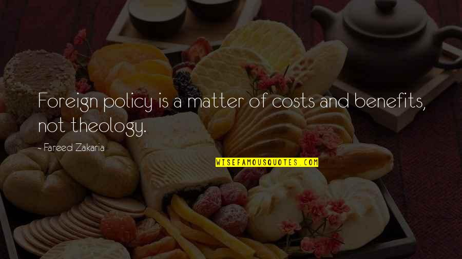 Foreign Policy Quotes By Fareed Zakaria: Foreign policy is a matter of costs and