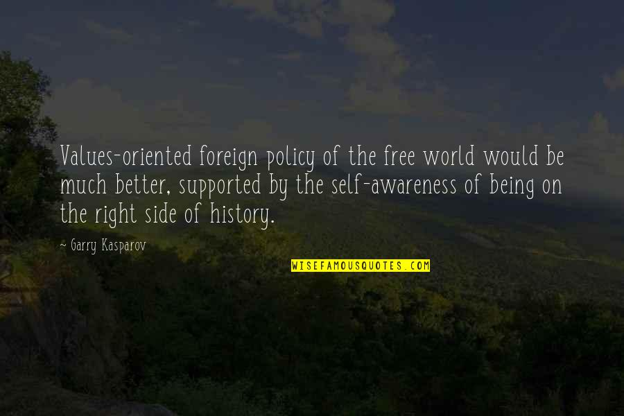 Foreign Policy Quotes By Garry Kasparov: Values-oriented foreign policy of the free world would