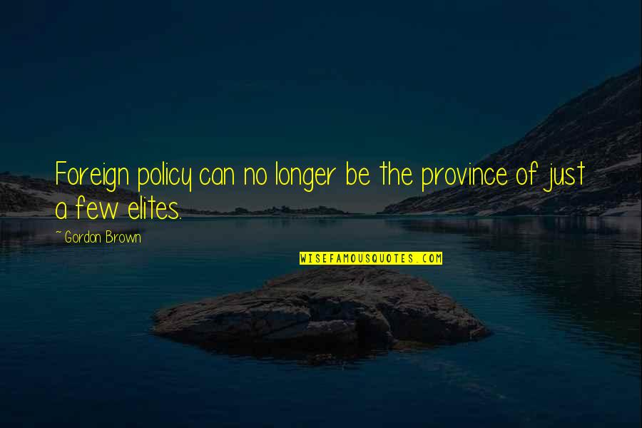 Foreign Policy Quotes By Gordon Brown: Foreign policy can no longer be the province