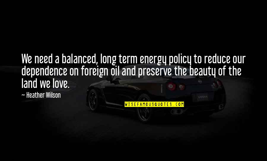 Foreign Policy Quotes By Heather Wilson: We need a balanced, long term energy policy