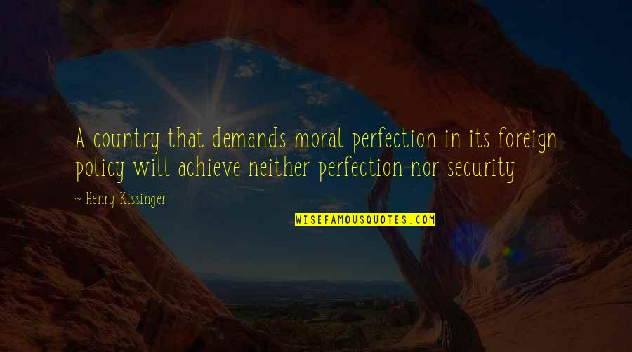 Foreign Policy Quotes By Henry Kissinger: A country that demands moral perfection in its