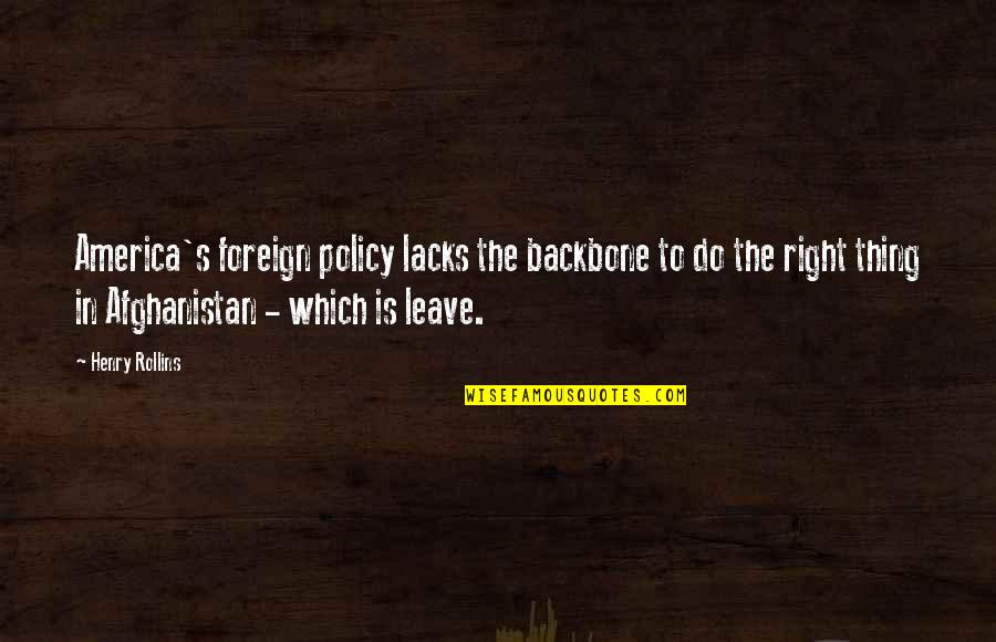 Foreign Policy Quotes By Henry Rollins: America's foreign policy lacks the backbone to do
