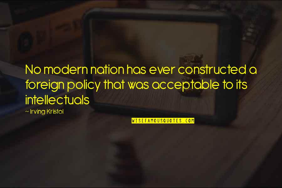 Foreign Policy Quotes By Irving Kristol: No modern nation has ever constructed a foreign