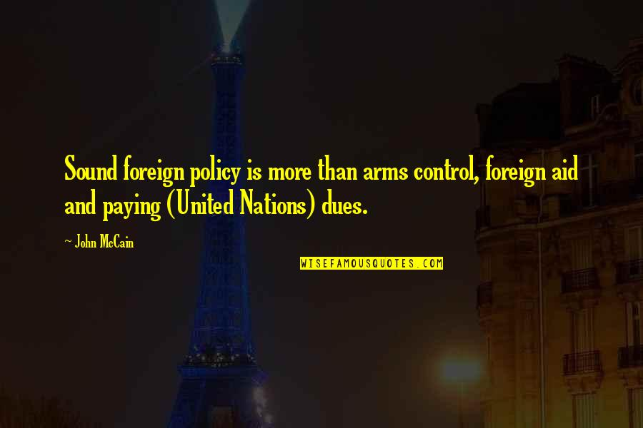 Foreign Policy Quotes By John McCain: Sound foreign policy is more than arms control,