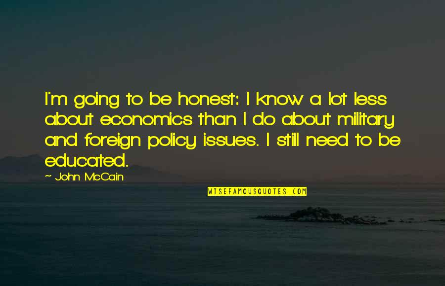 Foreign Policy Quotes By John McCain: I'm going to be honest: I know a