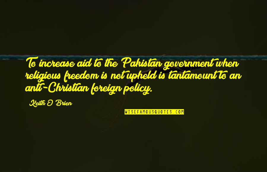Foreign Policy Quotes By Keith O'Brien: To increase aid to the Pakistan government when