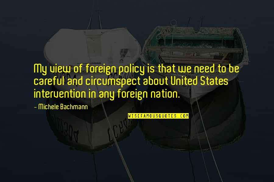 Foreign Policy Quotes By Michele Bachmann: My view of foreign policy is that we