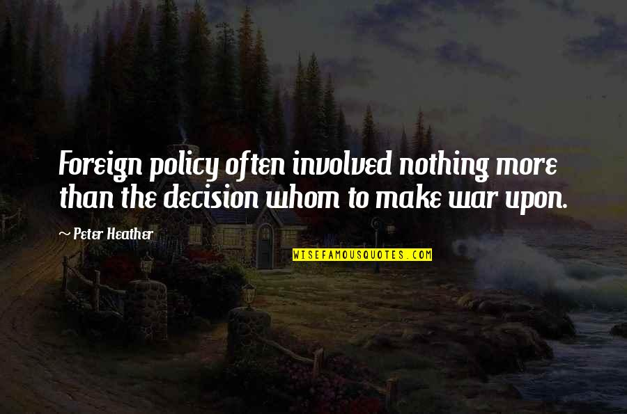 Foreign Policy Quotes By Peter Heather: Foreign policy often involved nothing more than the