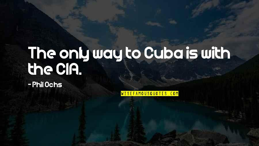 Foreign Policy Quotes By Phil Ochs: The only way to Cuba is with the