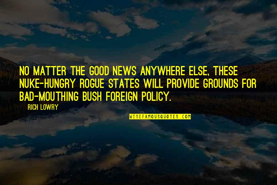 Foreign Policy Quotes By Rich Lowry: No matter the good news anywhere else, these