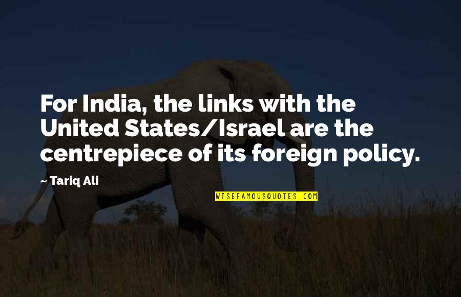 Foreign Policy Quotes By Tariq Ali: For India, the links with the United States/Israel